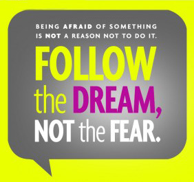Follow your dream, not your fear
